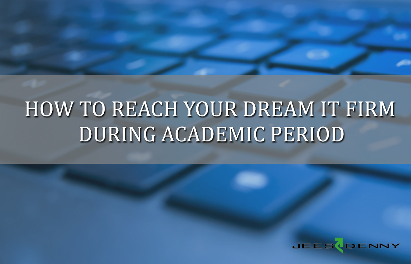 Top 7 Ways to Reach your Dream IT Firm During Academic Period